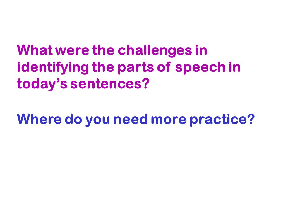 What were the challenges in identifying the parts of speech in today's sentences