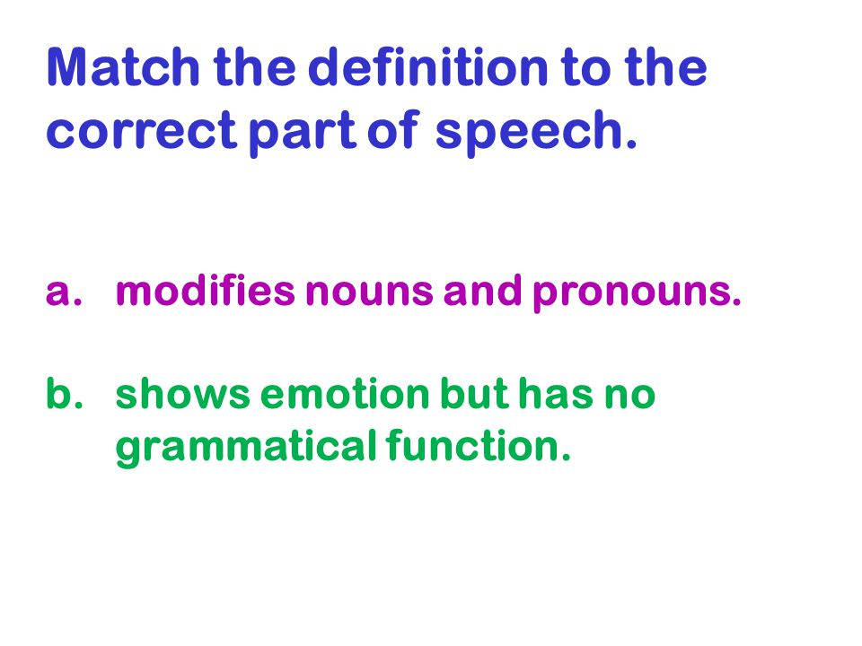 Match the definition to the correct part of speech.