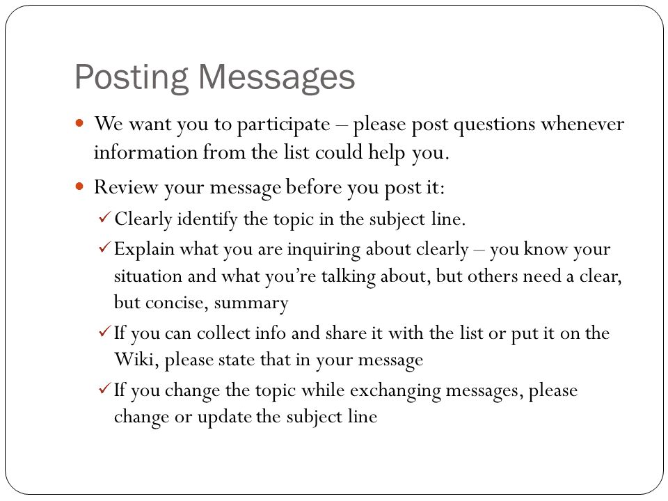 Posting Messages We want you to participate – please post questions whenever information from the list could help you.