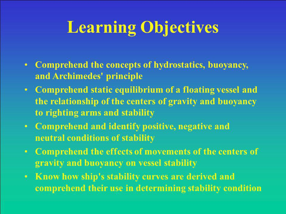 Learning Objectives Comprehend the concepts of hydrostatics, buoyancy, and Archimedes principle.