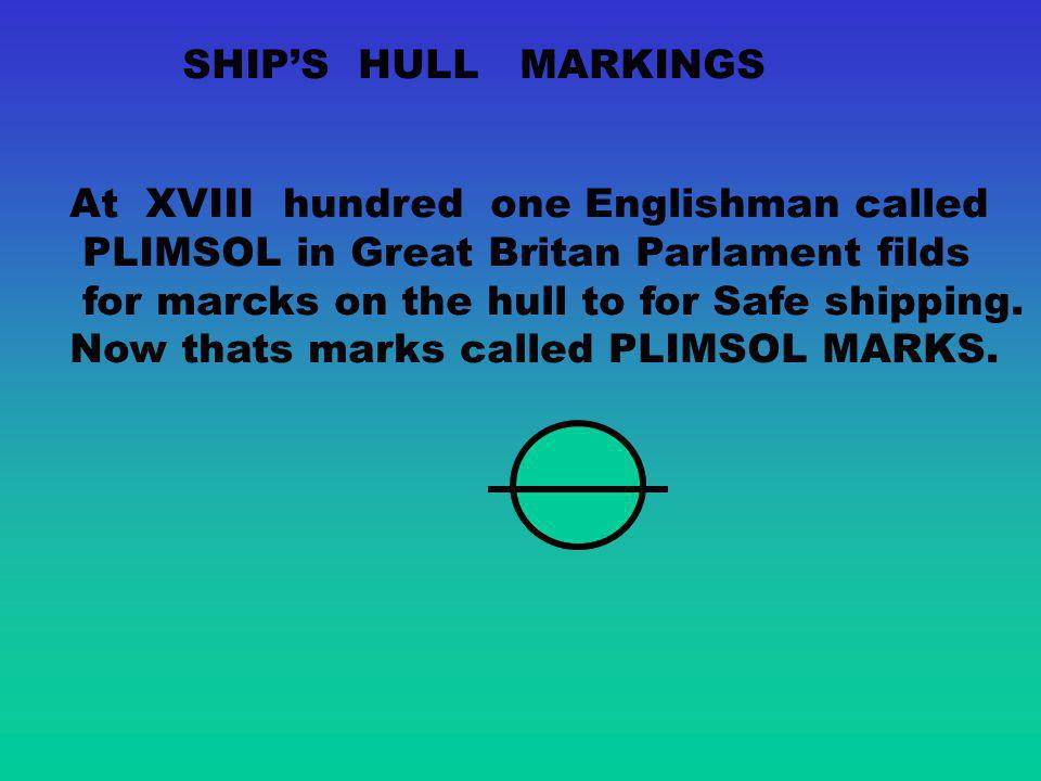 SHIP'S HULL MARKINGS At XVIII hundred one Englishman called. PLIMSOL in Great Britan Parlament filds.
