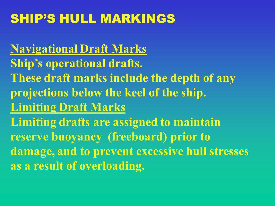 SHIP'S HULL MARKINGS Navigational Draft Marks. Ship's operational drafts.