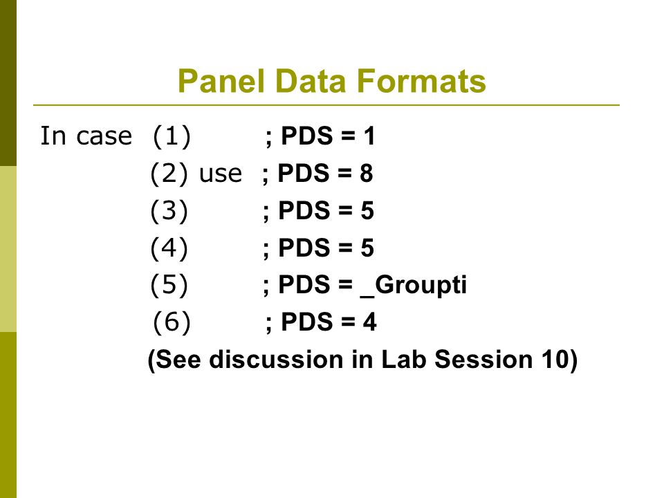 Panel Data Formats In case (1) ; PDS = 1 (2) use ; PDS = 8