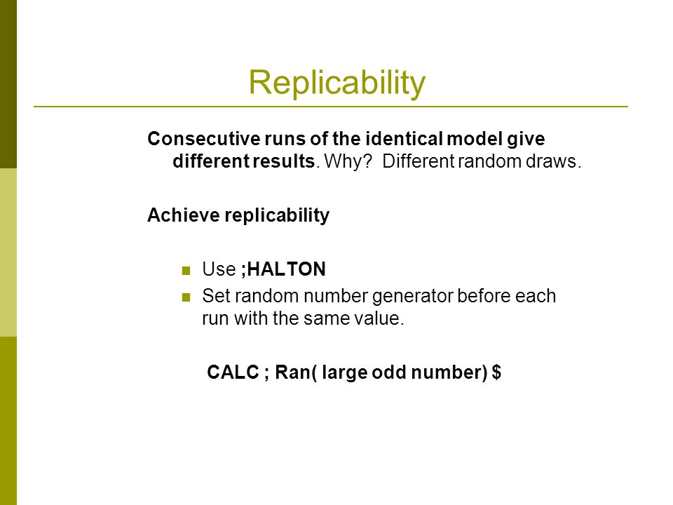 Replicability Consecutive runs of the identical model give different results. Why Different random draws.