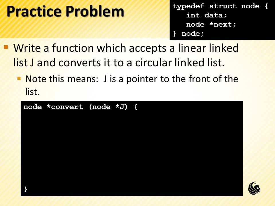 Practice Problem typedef struct node { int data; node *next; } node;