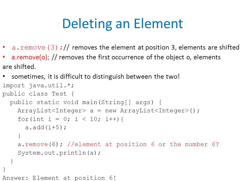 Deleting an Element a.remove(3);// removes the element at position 3, elements are shifted.