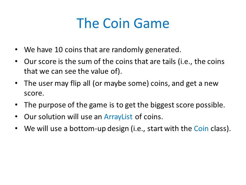 The Coin Game We have 10 coins that are randomly generated.