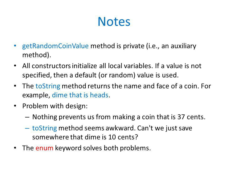 Notes getRandomCoinValue method is private (i.e., an auxiliary method).