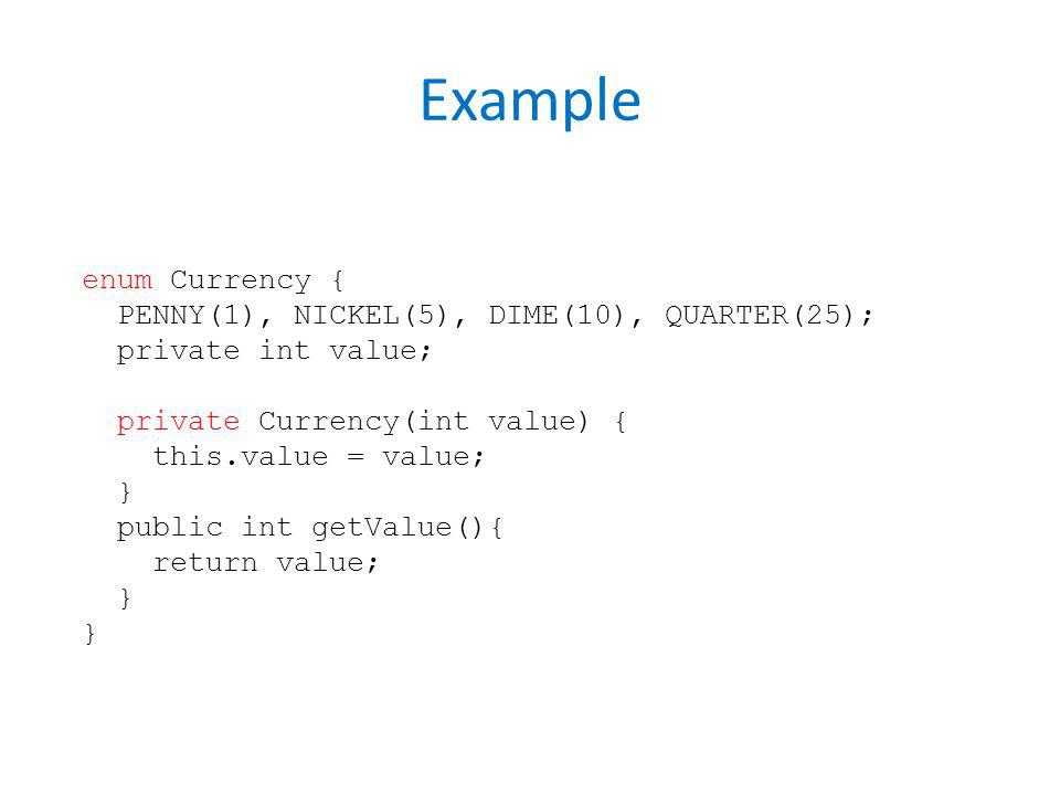 Example enum Currency { PENNY(1), NICKEL(5), DIME(10), QUARTER(25);