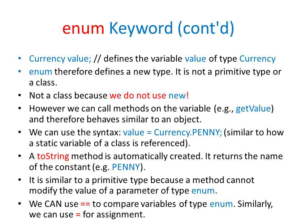enum Keyword (cont d) Currency value; // defines the variable value of type Currency.