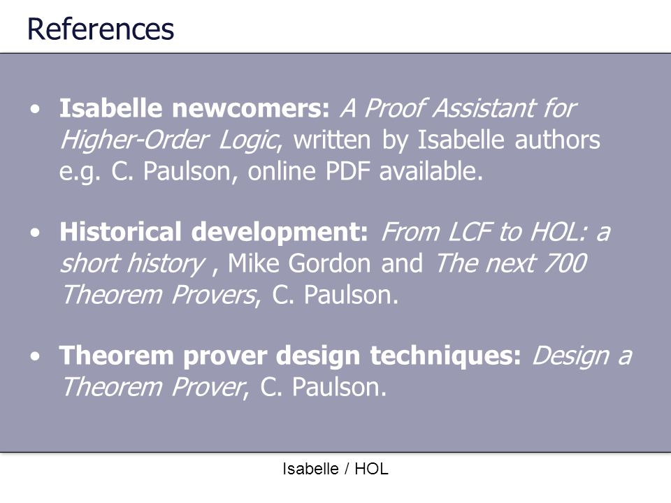 References Isabelle newcomers: A Proof Assistant for Higher-Order Logic, written by Isabelle authors e.g. C. Paulson, online PDF available.
