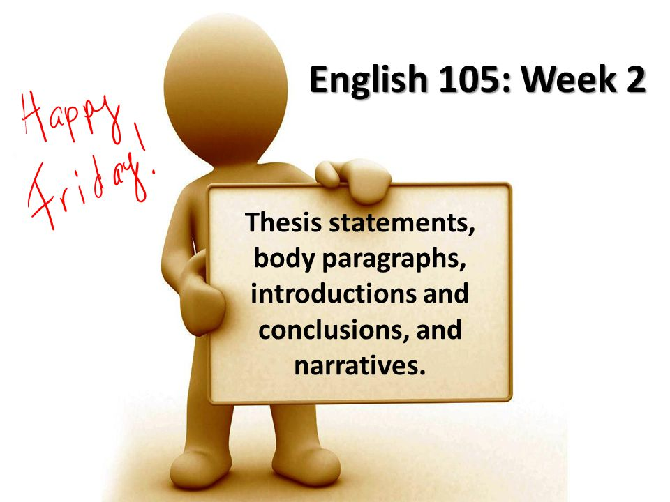 English 105: Week 2 Thesis statements, body paragraphs, introductions and conclusions, and narratives.