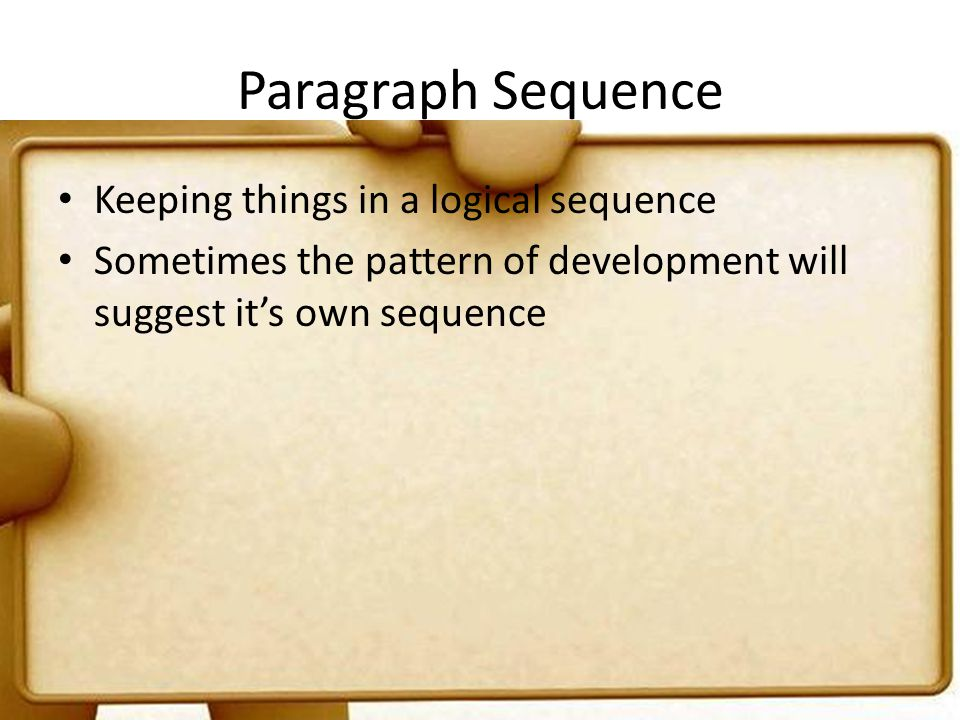 Paragraph Sequence Keeping things in a logical sequence