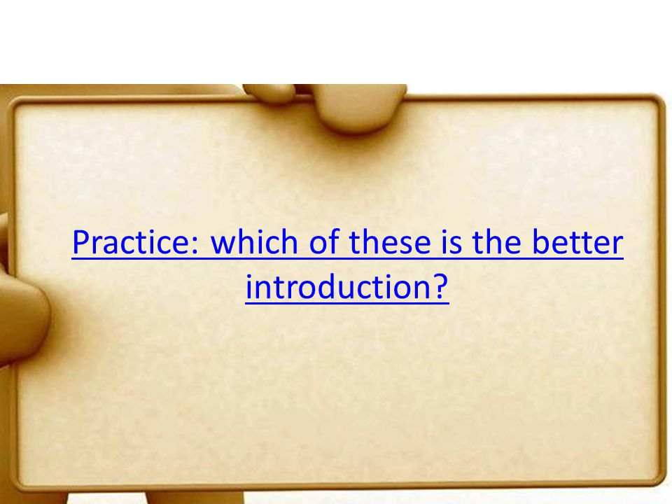Practice: which of these is the better introduction