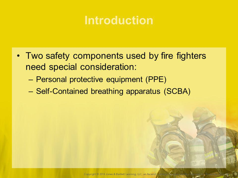 Introduction Two safety components used by fire fighters need special consideration: Personal protective equipment (PPE)
