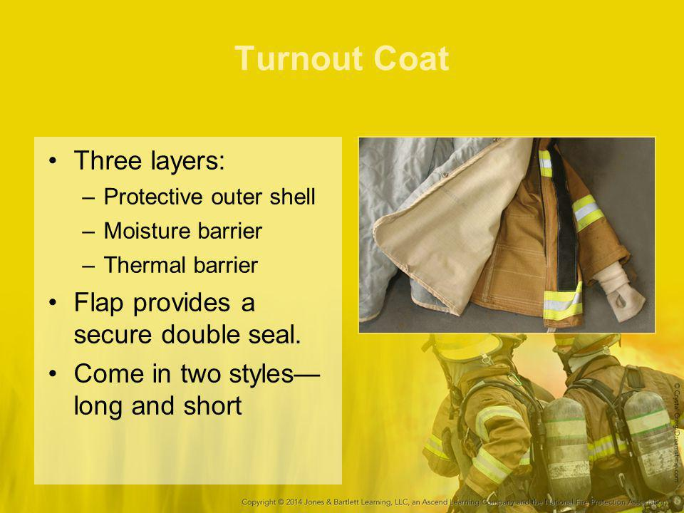Turnout Coat Three layers: Flap provides a secure double seal.
