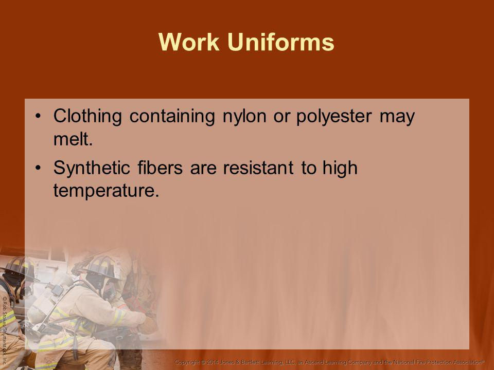 Work Uniforms Clothing containing nylon or polyester may melt.