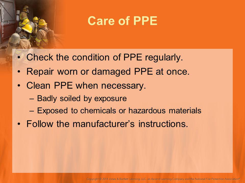 Care of PPE Check the condition of PPE regularly.