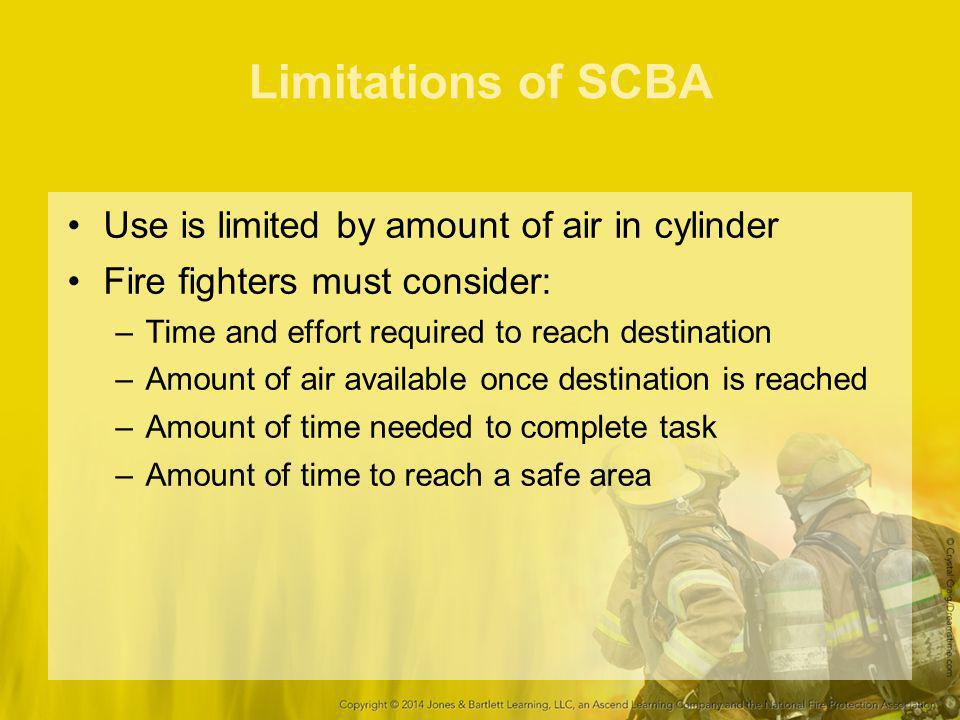 Limitations of SCBA Use is limited by amount of air in cylinder