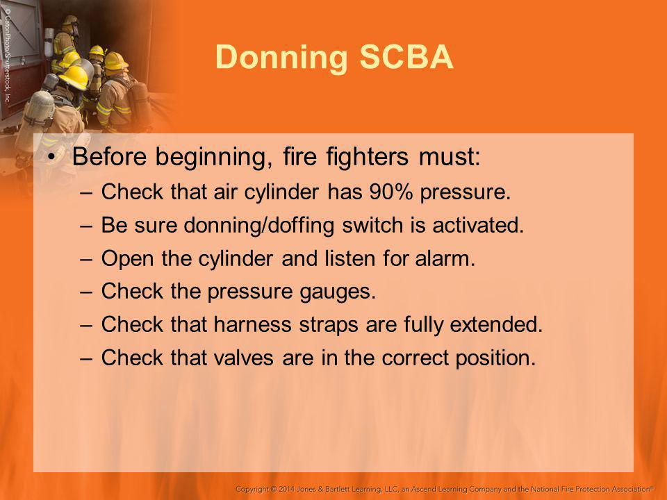 Donning SCBA Before beginning, fire fighters must: