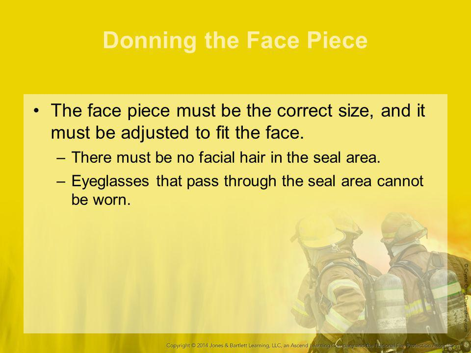 Donning the Face Piece The face piece must be the correct size, and it must be adjusted to fit the face.