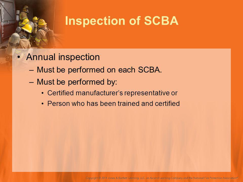Inspection of SCBA Annual inspection Must be performed on each SCBA.