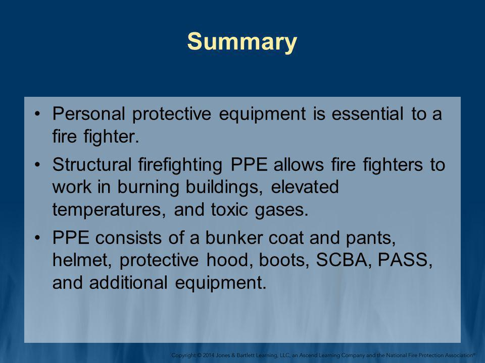 Summary Personal protective equipment is essential to a fire fighter.