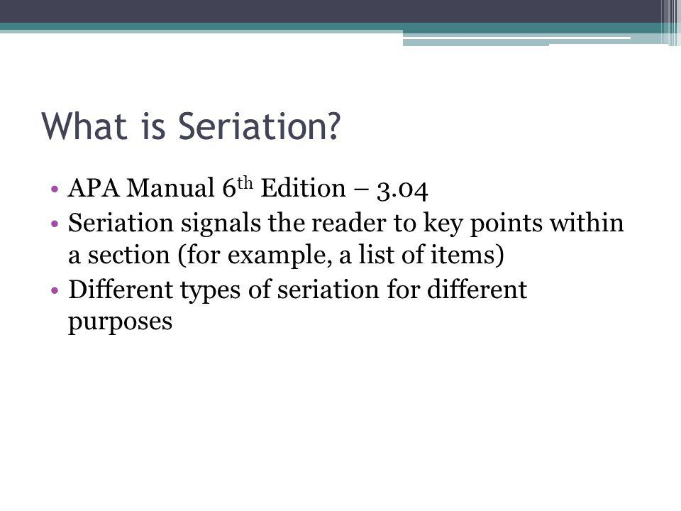 What is Seriation APA Manual 6th Edition – 3.04