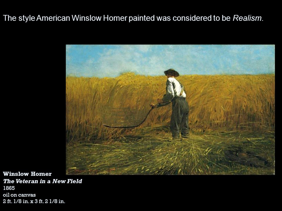 The style American Winslow Homer painted was considered to be Realism.