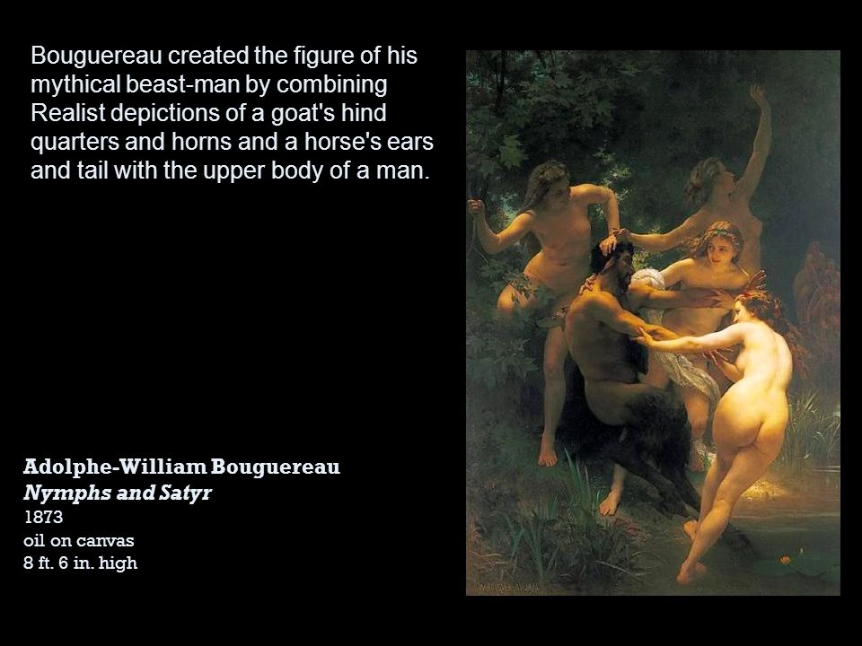 Bouguereau created the figure of his mythical beast-man by combining Realist depictions of a goat s hind quarters and horns and a horse s ears and tail with the upper body of a man.
