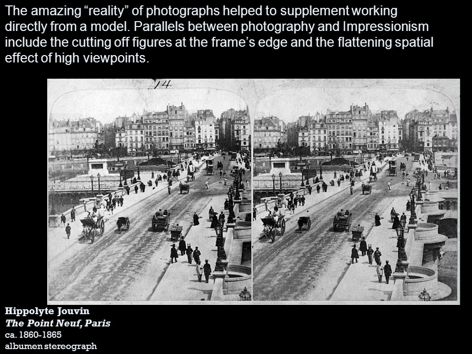 The amazing reality of photographs helped to supplement working directly from a model. Parallels between photography and Impressionism include the cutting off figures at the frame's edge and the flattening spatial effect of high viewpoints.
