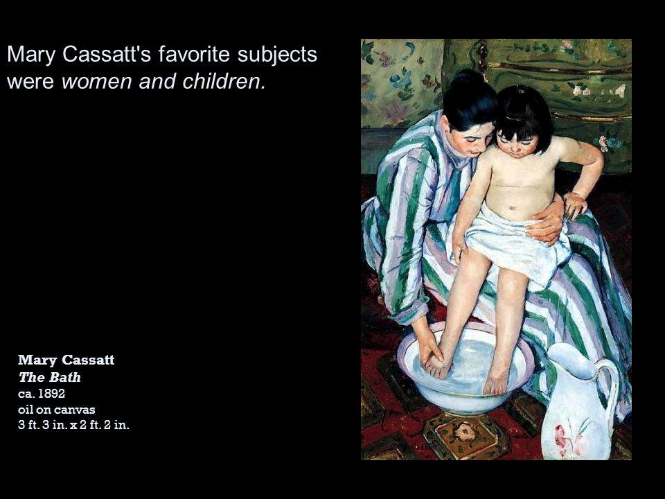 Mary Cassatt s favorite subjects were women and children.