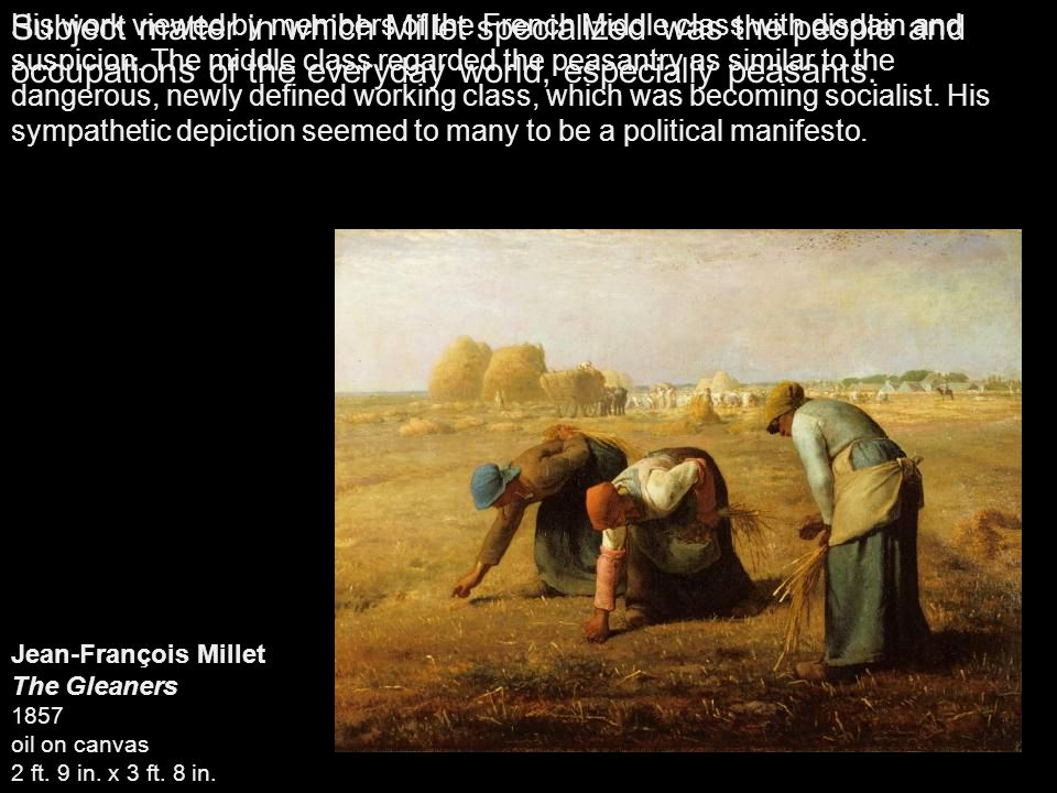 Subject matter in which Millet specialized was the people and occupations of the everyday world, especially peasants.