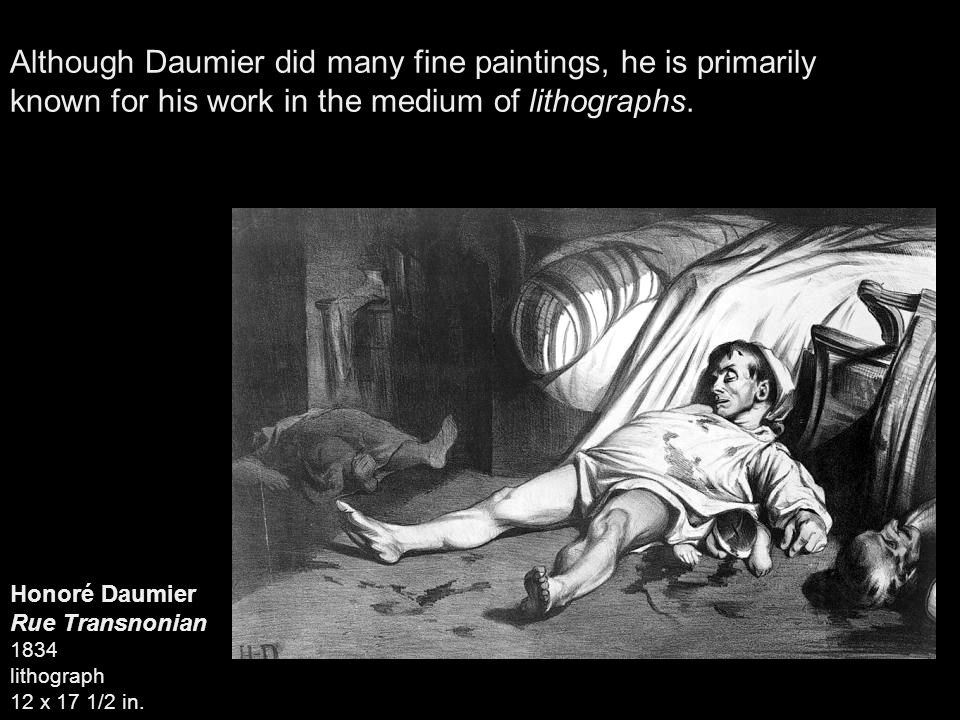 Although Daumier did many fine paintings, he is primarily known for his work in the medium of lithographs.