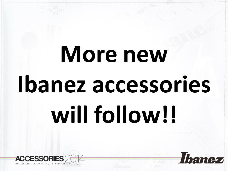 Ibanez accessories will follow!!
