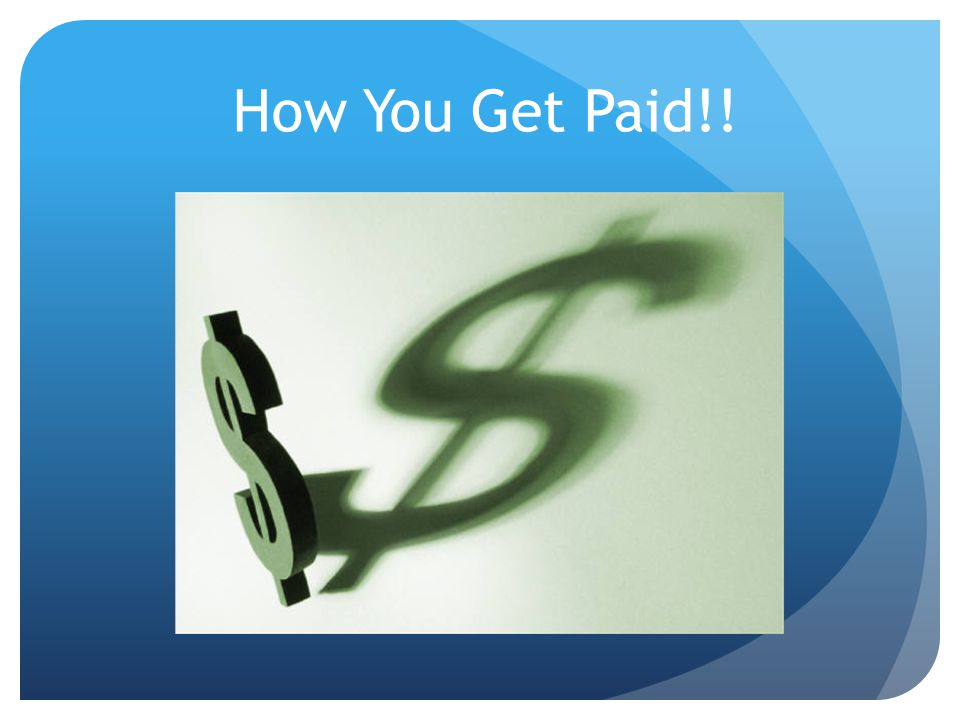 How You Get Paid!!
