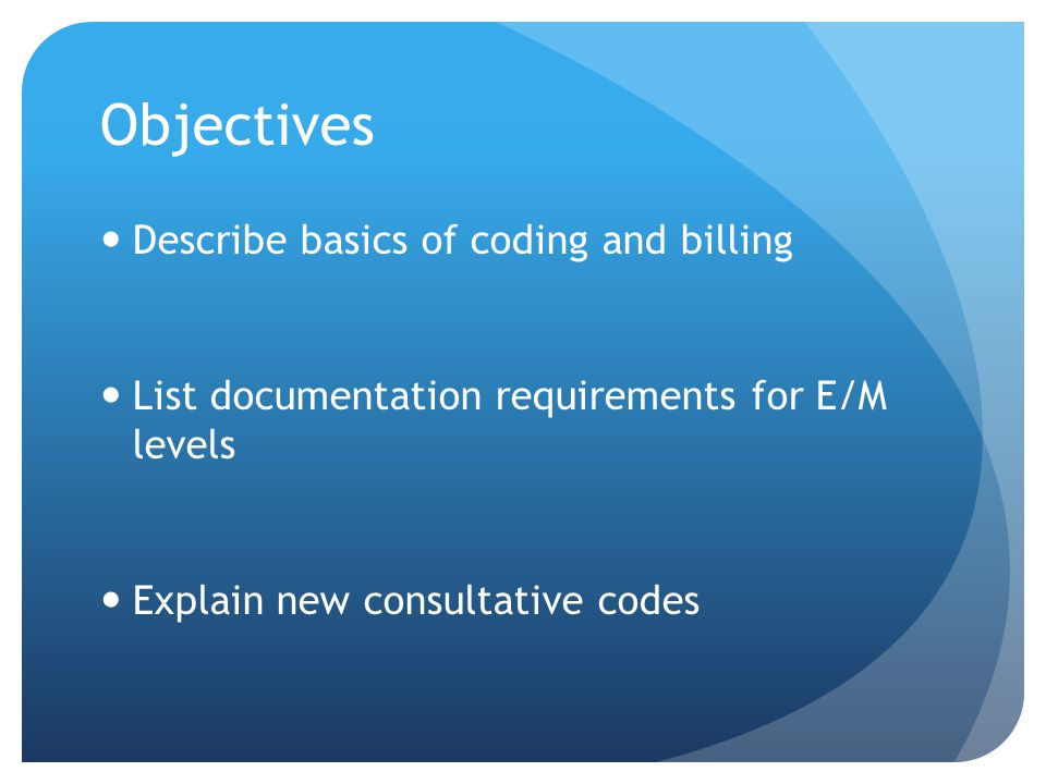 Objectives Describe basics of coding and billing