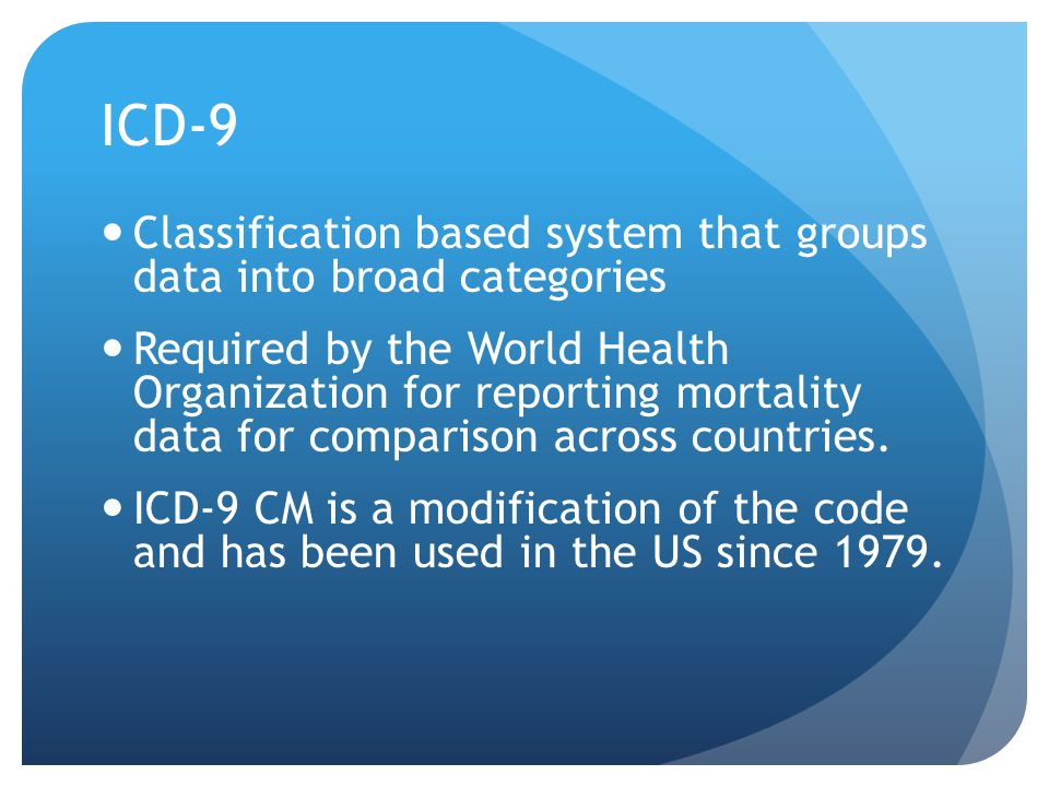 ICD-9 Classification based system that groups data into broad categories.