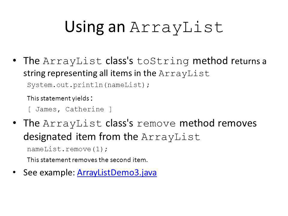 Using an ArrayList The ArrayList class s toString method returns a string representing all items in the ArrayList.