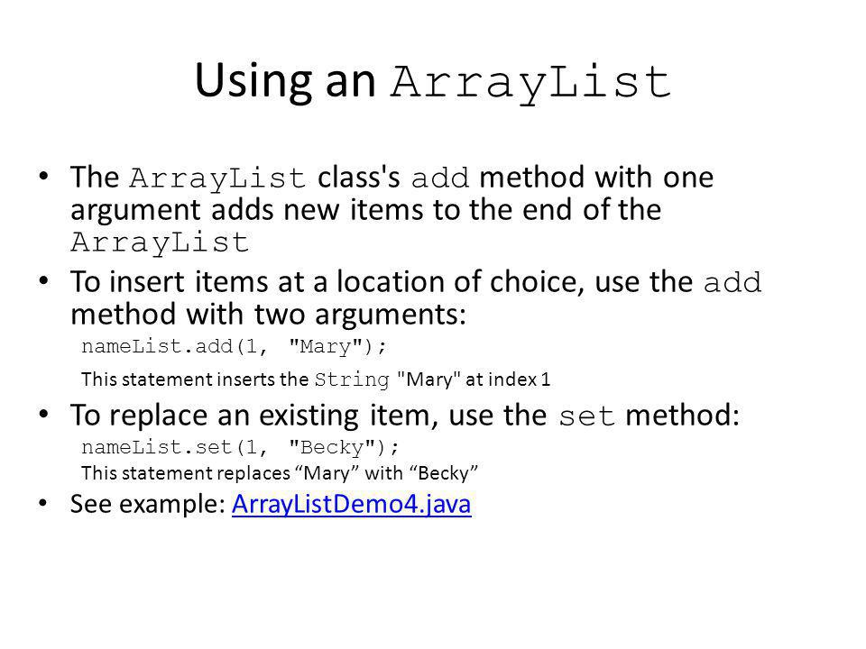 Using an ArrayList The ArrayList class s add method with one argument adds new items to the end of the ArrayList.