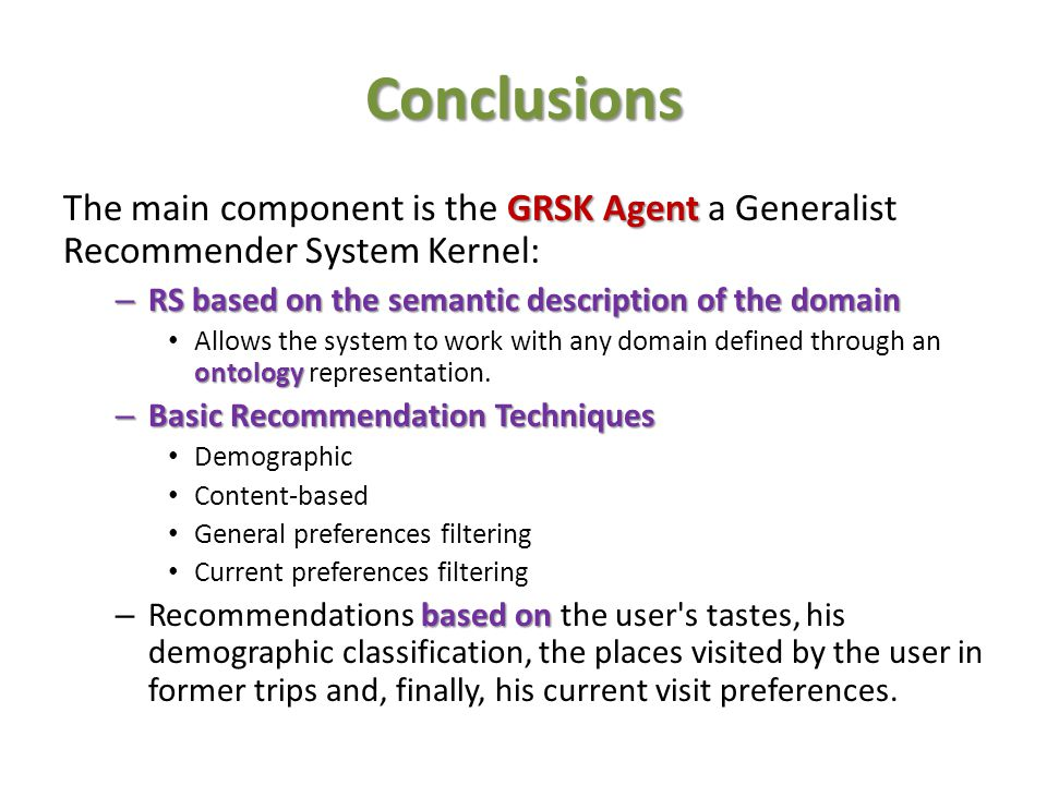 Conclusions The main component is the GRSK Agent a Generalist Recommender System Kernel: RS based on the semantic description of the domain.