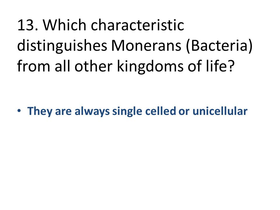 13. Which characteristic distinguishes Monerans (Bacteria) from all other kingdoms of life