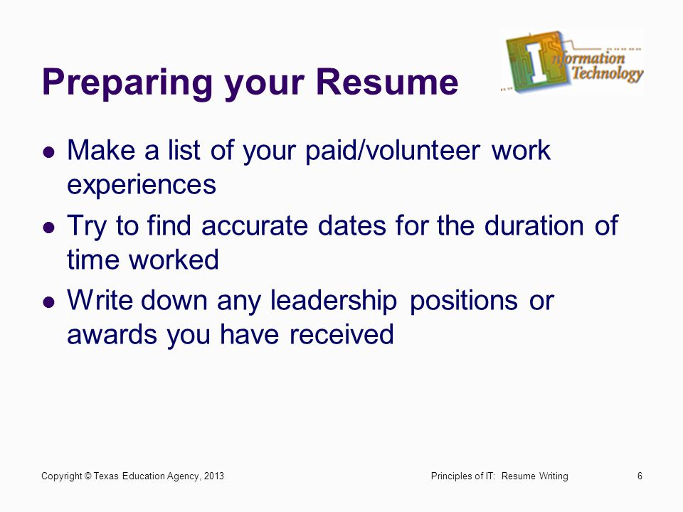 Preparing your Resume Make a list of your paid/volunteer work experiences. Try to find accurate dates for the duration of time worked.