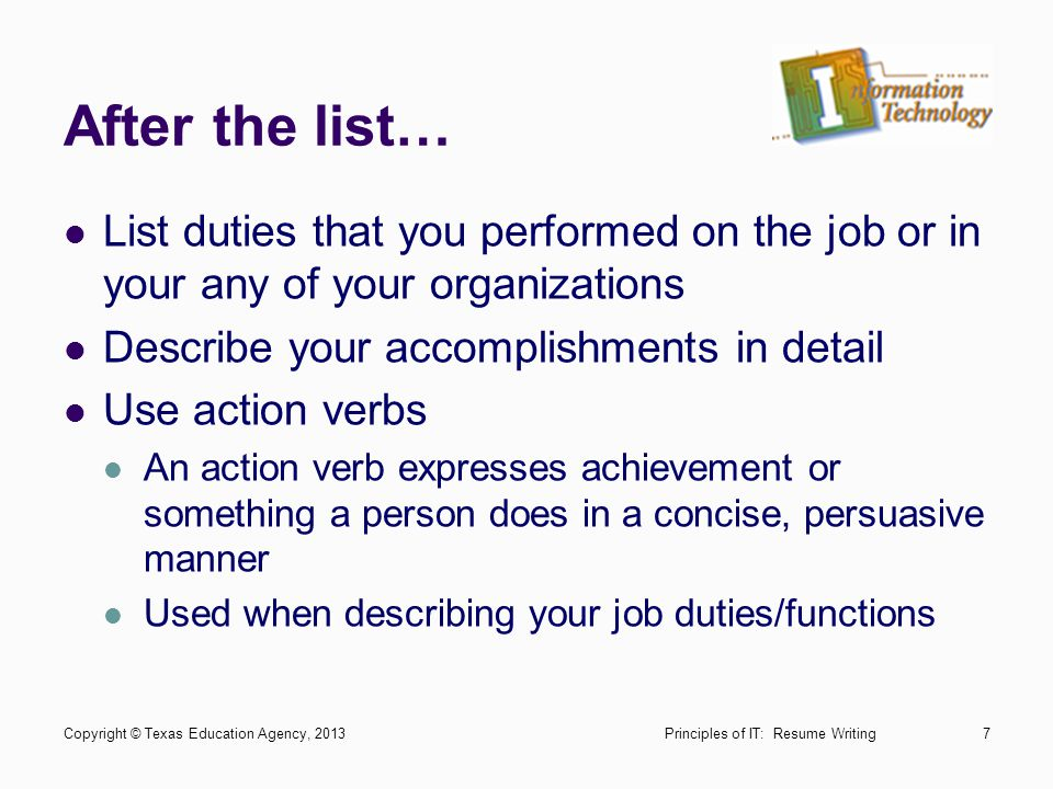 After the list… List duties that you performed on the job or in your any of your organizations. Describe your accomplishments in detail.