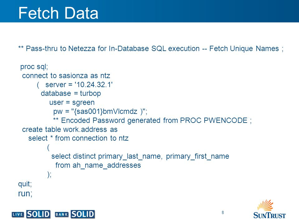 Fetch Data ** Pass-thru to Netezza for In-Database SQL execution -- Fetch Unique Names ; proc sql;
