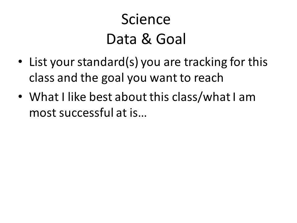 Science Data & Goal List your standard(s) you are tracking for this class and the goal you want to reach.