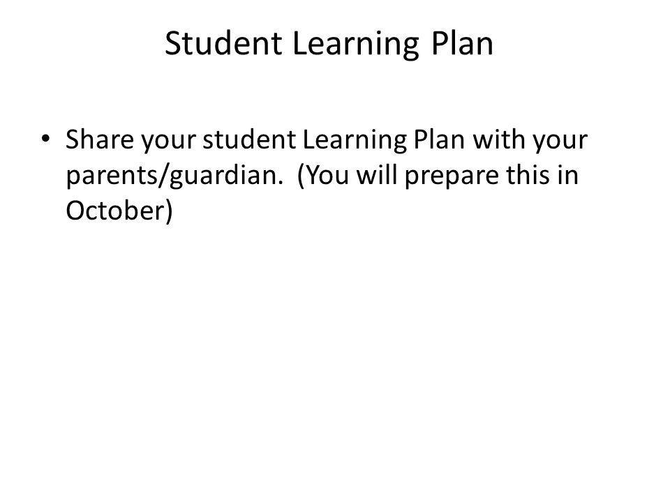 Student Learning Plan Share your student Learning Plan with your parents/guardian.
