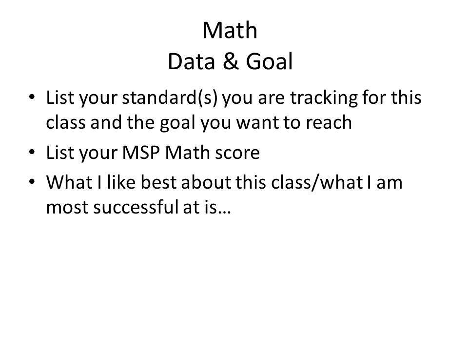 Math Data & Goal List your standard(s) you are tracking for this class and the goal you want to reach.