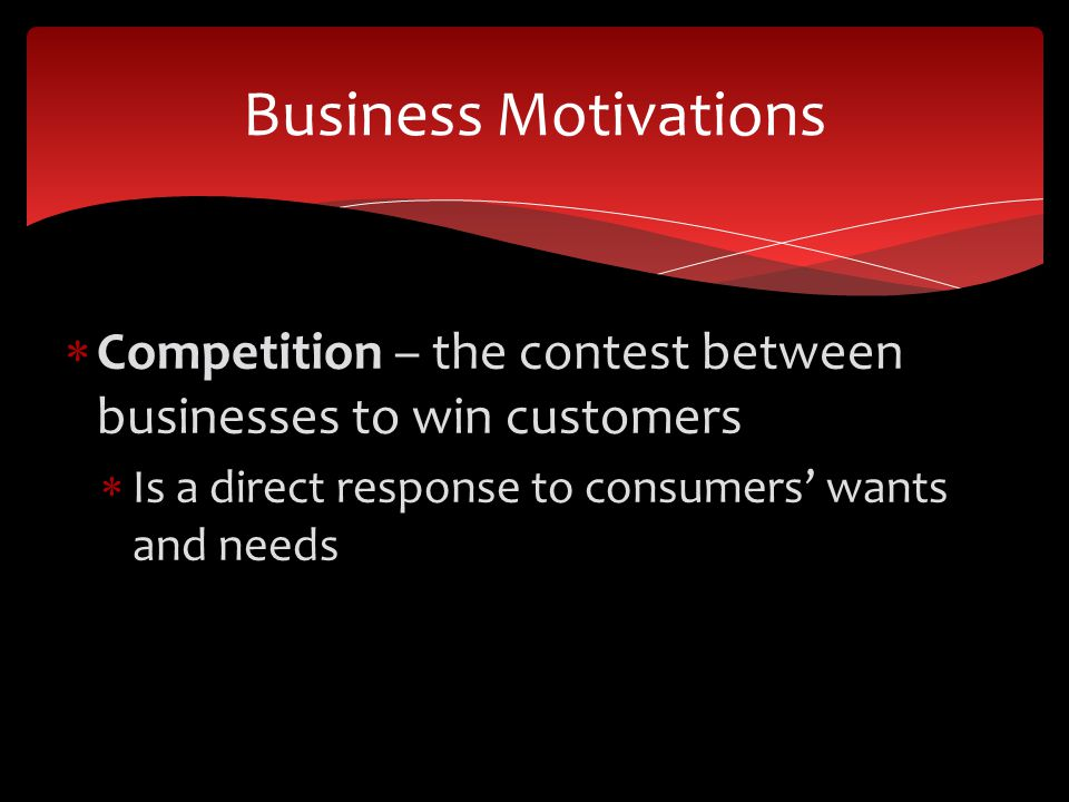 Business Motivations Competition – the contest between businesses to win customers.