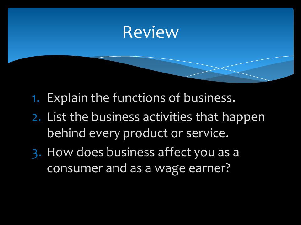 Review Explain the functions of business.